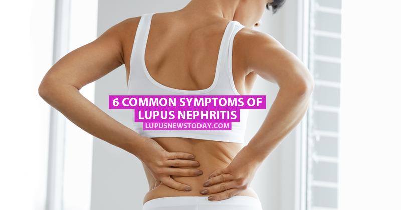 6 Common Symptoms Of Lupus Nephritis Lupus News Today