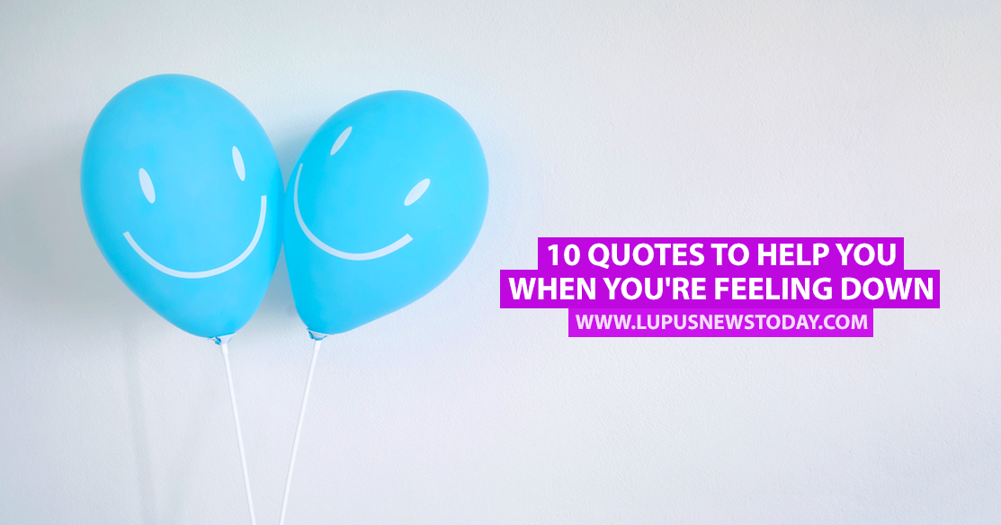 10 Quotes To Help You When Youre Feeling Down Lupus News Today